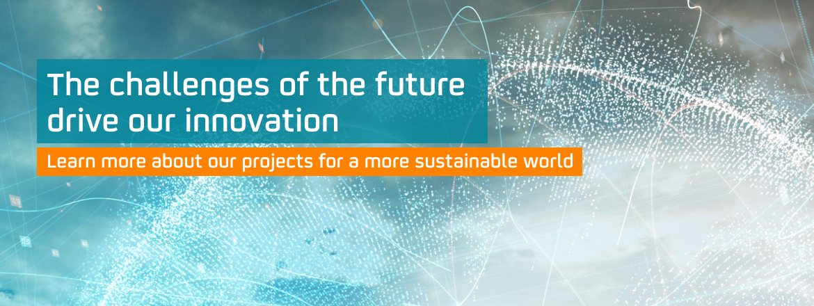 The challenges of the future drive our innovation: Learn more about our projects for a sustainable world